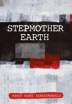 Stepmother Earth Yakup Kadri Karaosmanoğlu